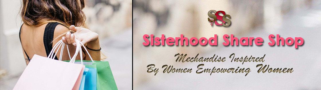 Sisterhood Share Shop | Merchandise Inspired By Women Empowering Women