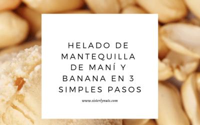 HELADO DE MANTEQUILLA DE MANÍ DE SISTERLY NUTS Y BANANA EN 3 SIMPLES PASOS