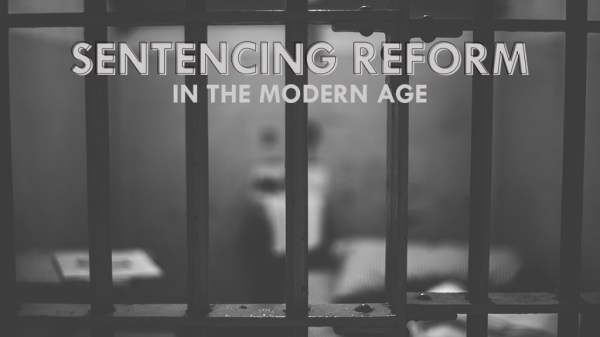 Sentencing Reform in the Modern Age | The Civilian