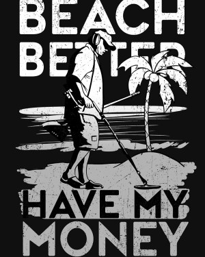 Beach Better Have My Money- Classic T-Shirt- XL Size