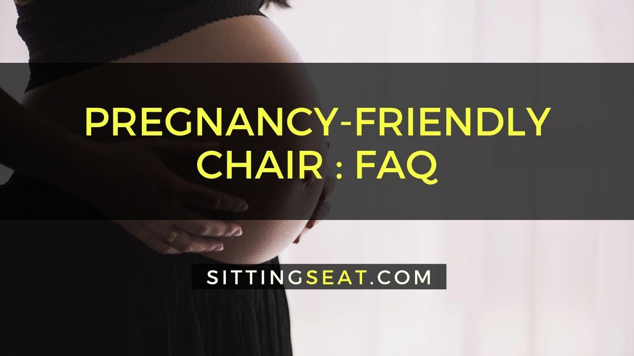 Pregnancy Friendly Chair Faq