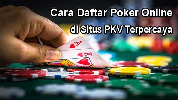 Cara Daftar Poker Online di Situs PKV Terpercaya