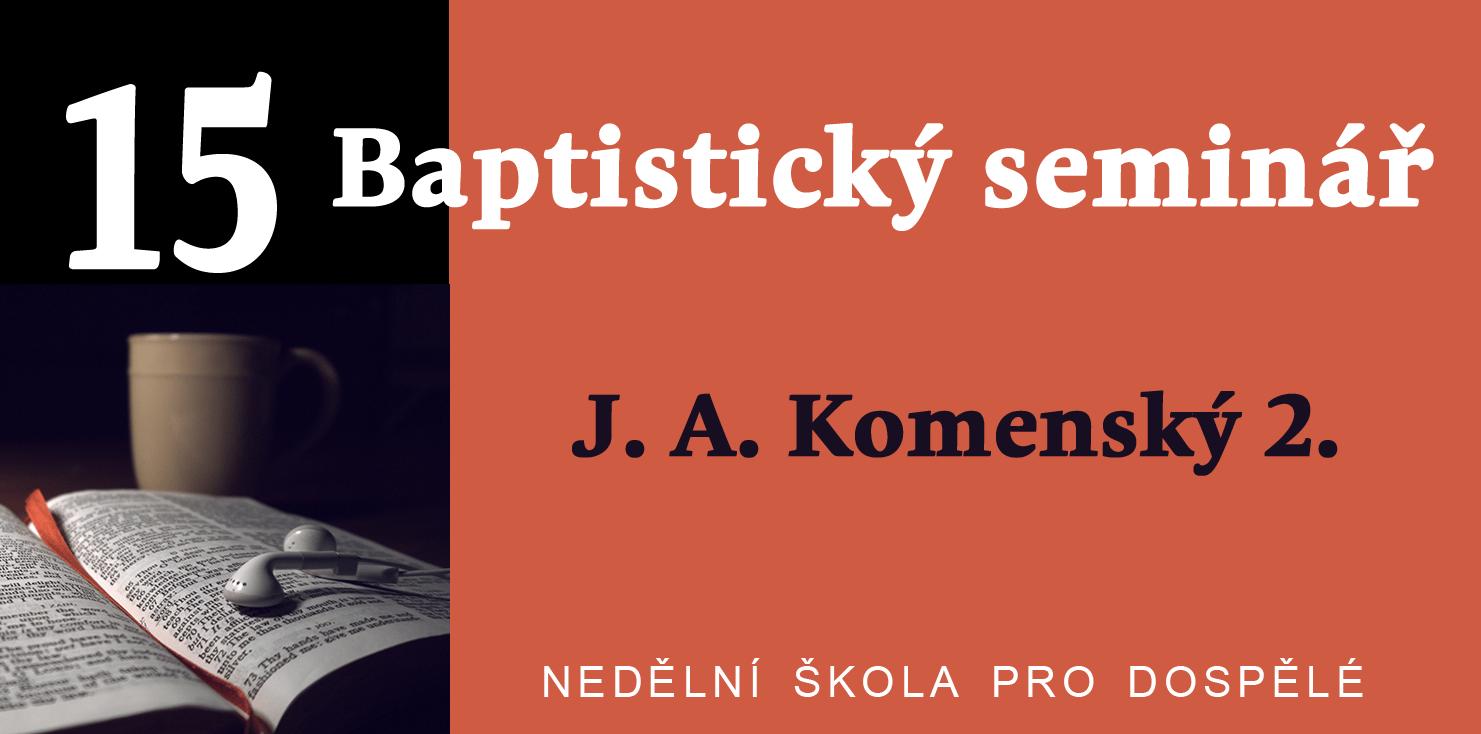 Baptistický seminář – 15. J. A. Komenský 2.