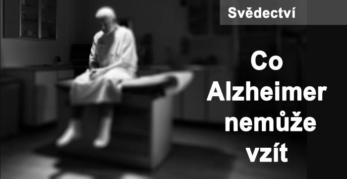 Svědectví: 6. Co Alzheimerova choroba nemůže vzít
