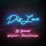 DJ Spinall – Dis Love ft. Wizkid &Tiwa Savage
