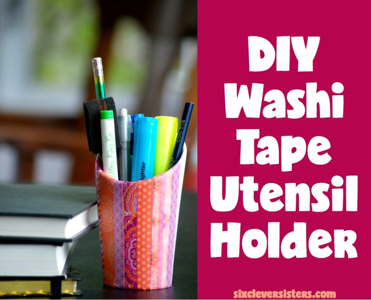 DIY Washi Tape | Washi Tape Decor | Washi Tape | Washi Tape Organization | Washi Tape can just about be used for anything! This DIY Washi Tape Utensil Holder is so easy! Find the tutorial at SixCleverSisters.com!