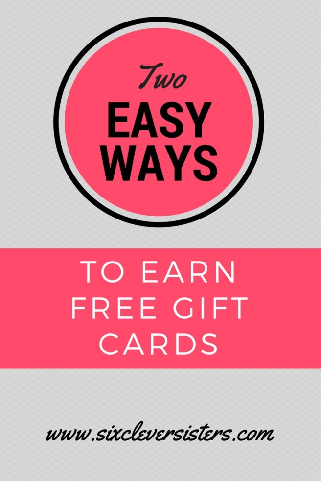 How to Earn Free Gift Cards   Money Saving   Tips on Saving Money   Ways To Get Gift Cards for Free   Wanting a gift card at no cost? Head on over to the Six Clever Sisters blog to find out two easy ways to earn free gift cards.