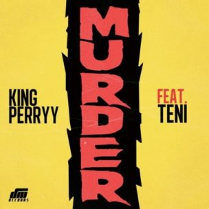 King Perryy - Murder ft. Teni (official video)