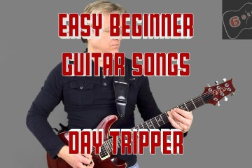 Easy Beginner Guitar Songs - The Beatles Day Tripper