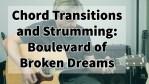 Chord Transitions and Strumming: Boulevard of Broken Dreams