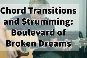 Chord Transitions and Strumming: Boulevard of Broken Dreams