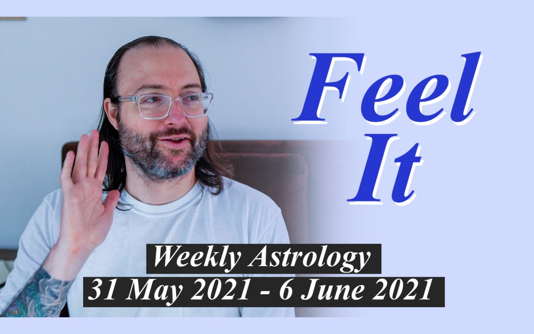 The Gift of Sentience | Weekly Astrology 31 May – 6 June 2021