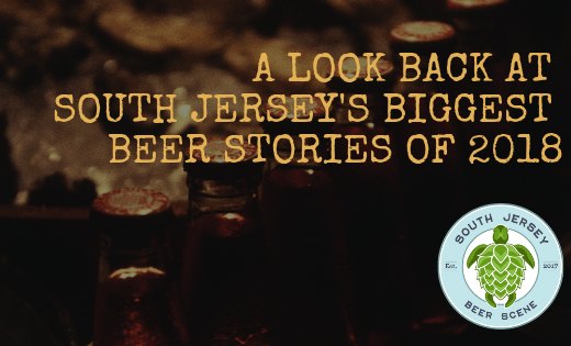 A Look Back At South Jersey's 5 Biggest Beer Stories of 2018