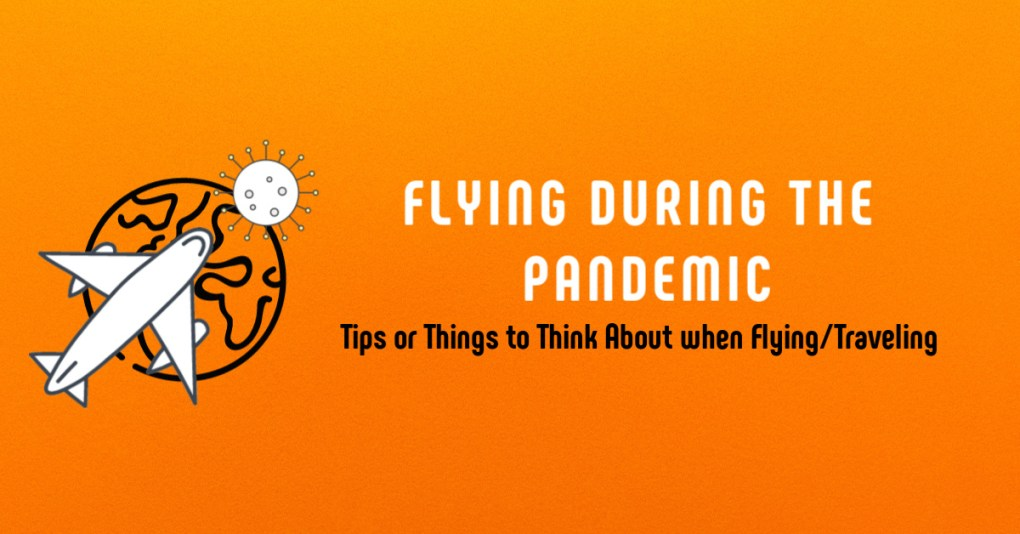 Flying during the Pandemic