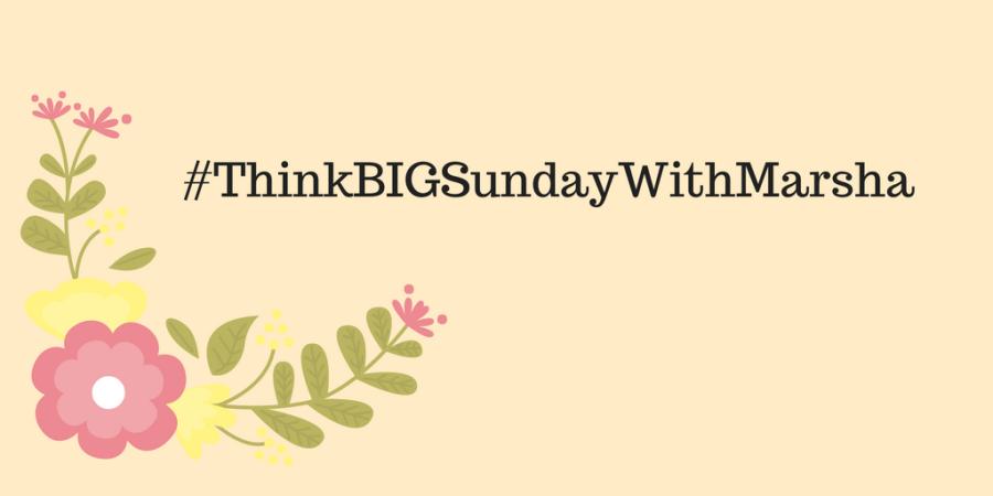 #ThinkBIGSundayWithMarsha