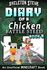 Diary of a Minecraft Chicken Jockey BATTLE STEED - Book 3 (EXTRA EPIC EDITION) - Unofficial Minecraft Books for Kids, Teens, & Nerds - Adventure Fan Fiction Diary Series