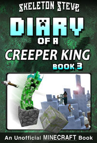 Minecraft Diary of a Creeper King - Book 3 - Unofficial Minecraft Books for Kids, Teens, & Nerds - Adventure Fan Fiction Diary Series