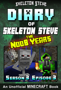 Diary of Minecraft Skeleton Steve the Noob Years - Season 3 Episode 3 (Book 15) - Unofficial Minecraft Books for Kids, Teens, & Nerds - Adventure Fan Fiction Diary Series