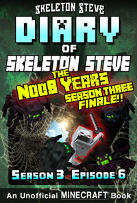 Diary of Minecraft Skeleton Steve the Noob Years - Season 3 Episode 6 (Book 18) - Unofficial Minecraft Books for Kids, Teens, & Nerds - Adventure Fan Fiction Diary Series