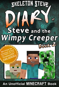 Minecraft: Diary of Steve and the Wimpy Creeper - Book 2 - Unofficial Minecraft Diary Books for Kids