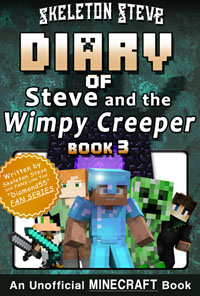 Minecraft Diary of Steve and the Wimpy Creeper - Book 3 - Unofficial Minecraft Diary Books for Kids, Teens, & Nerds - Adventure Fan Fiction Series