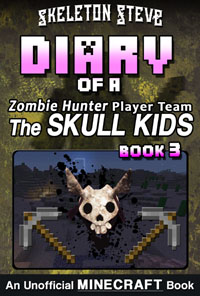 Minecraft Diary of a Zombie Hunter Player Team 'The Skull Kids' - Book 3 - Unofficial Minecraft Books for Kids, Teens, & Nerds - Adventure Fan Fiction Series