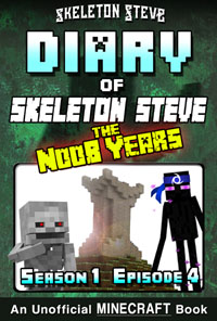 Minecraft Diary of Skeleton Steve the Noob Years - Season 1 Episode 4 (Book 4) - Unofficial Minecraft Books for Kids, Teens, & Nerds - Adventure Fan Fiction Diary Series