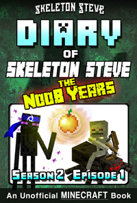 Diary of Minecraft Skeleton Steve the Noob Years - Season 2 Episode 1 (Book 7) - Unofficial Minecraft Books for Kids, Teens, & Nerds - Adventure Fan Fiction Diary Series