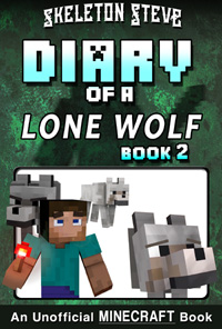 Minecraft Diary of a Lone Wolf (Dog) - Book 2 - Unofficial Minecraft Diary Books for Kids, Teens, & Nerds - Adventure Fan Fiction Series