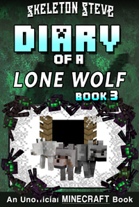 Minecraft Diary of a Lone Wolf (Dog) - Book 3 - Unofficial Minecraft Diary Books for Kids, Teens, & Nerds - Adventure Fan Fiction Series
