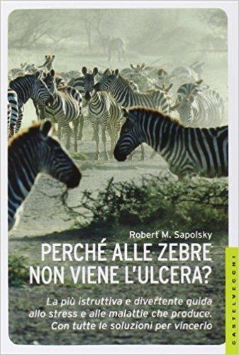 Perché alle zebre non viene l'ulcera? – Robert Sapolsky : Recensione Libro