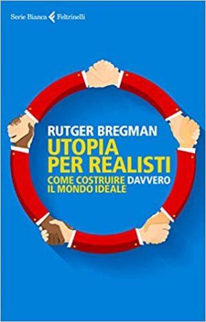 Rutger Bregman - Utopia per Realisti