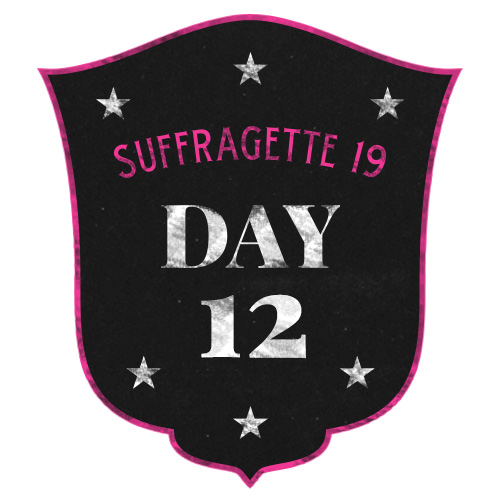 19 Days of Suffragette 12
