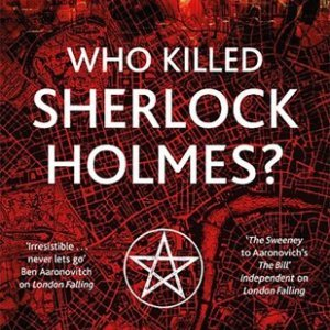 Book Review: Who Killed Sherlock Holmes? by Paul Cornell