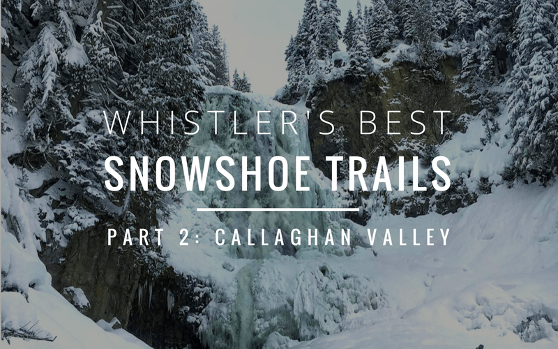 Whistler's Best Snowshoe Trails | Part Two: Callaghan Valley