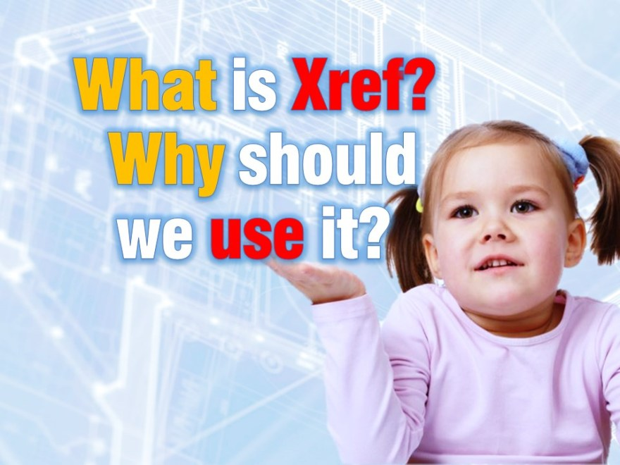 What is Xref? Why should we use it? AutoCAD Guides