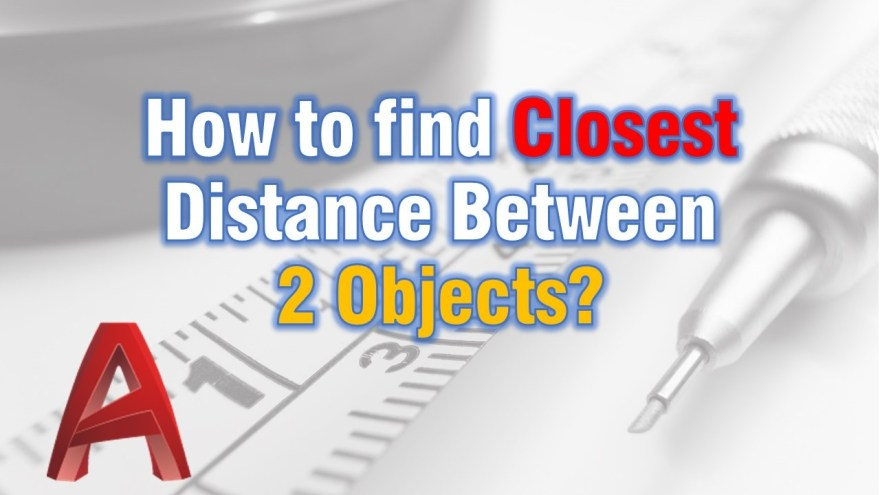 How to find Closest Distance Between 2 Objects? Civil 3d Tips