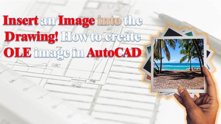 Insert an Image into the Drawing! How to create OLE image in AutoCAD AutoCAD Tips