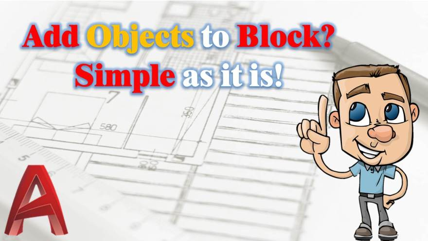 Add Objects to Block? Simple as it is! AutoCAD Tips