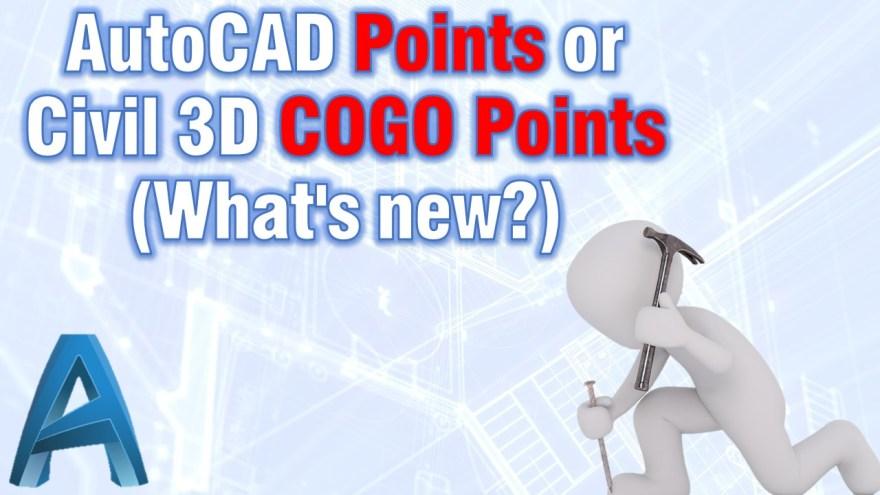 AutoCAD Points or Civil 3D COGO Points (What's new?) Civil 3d Tips