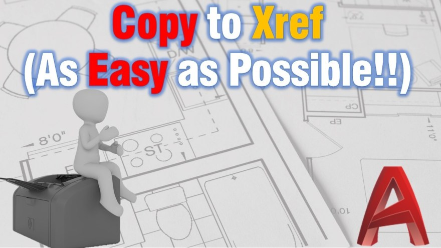 Copy to Xref (As Easy as Possible!!) AutoCAD Tips