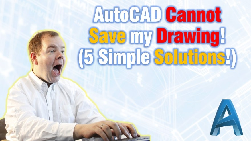 AutoCAD Won't save your drawing? The solution is here!