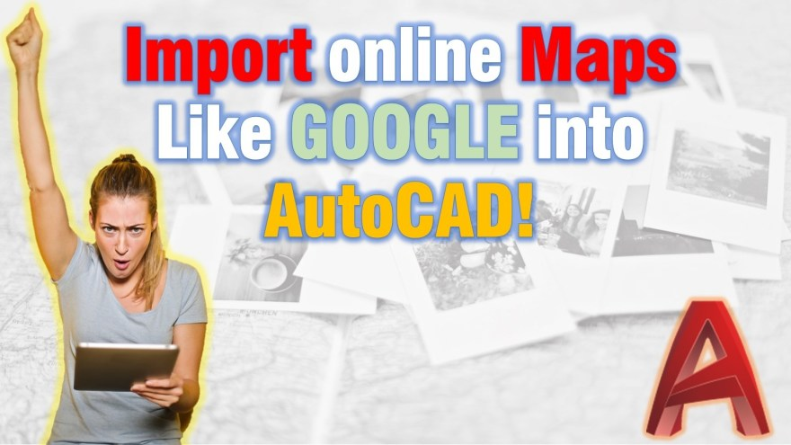 Import Maps into AutoCAD (Google, Bing, OSM and Much More!) AutoCAD Tips