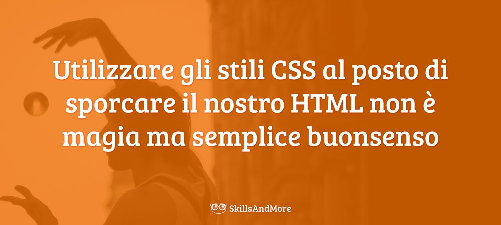 È sempre meglio usare gli stili CSS al posto di sporcare il codice HTML