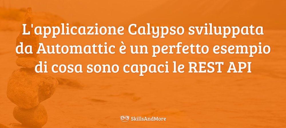 L'applicazione Calypso sviluppata da Automattic è un perfetto esempio di cosa sono capaci le REST API