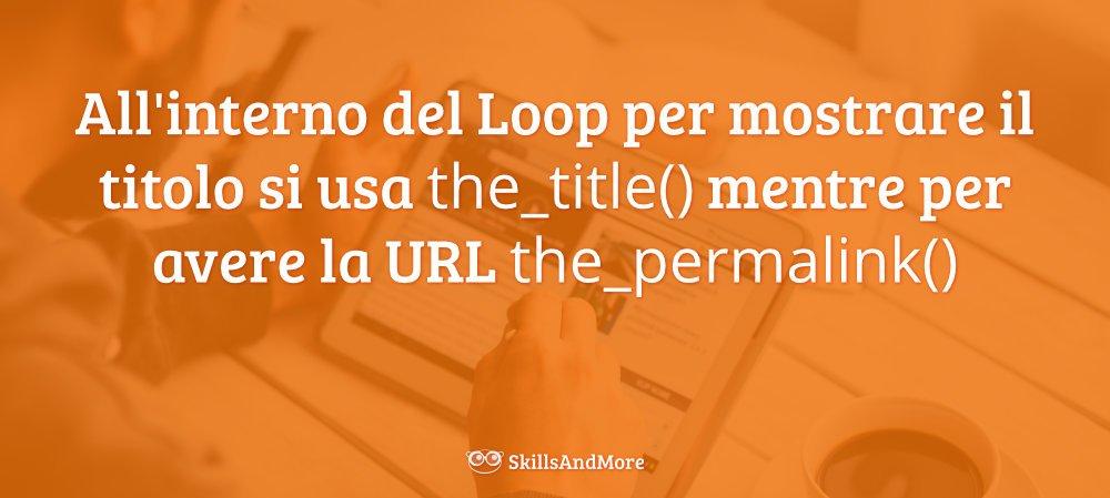 In WordPress si usano le funzioni the_title() e the_permalink() per accedere al titolo e alla URL