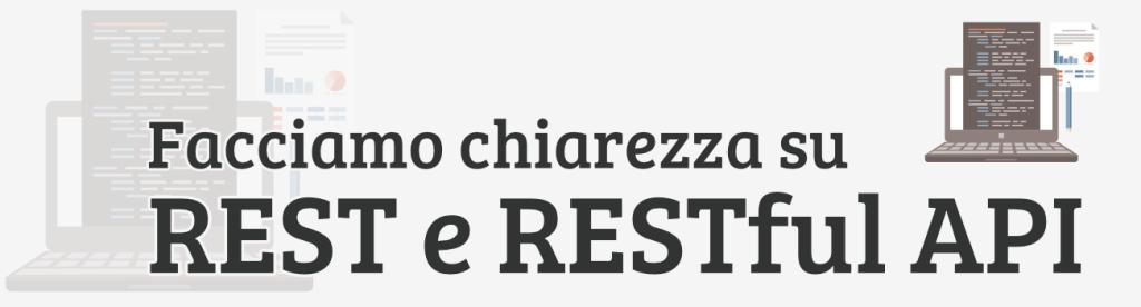 Facciamo chiarezza su REST e le RESTful API