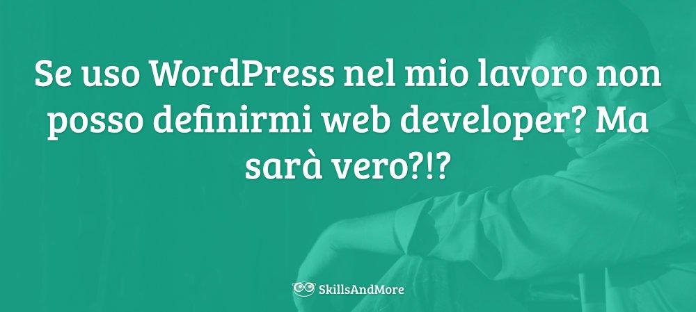 Se usi WordPress nel tuo lavoro non puoi definirti sviluppatore web?