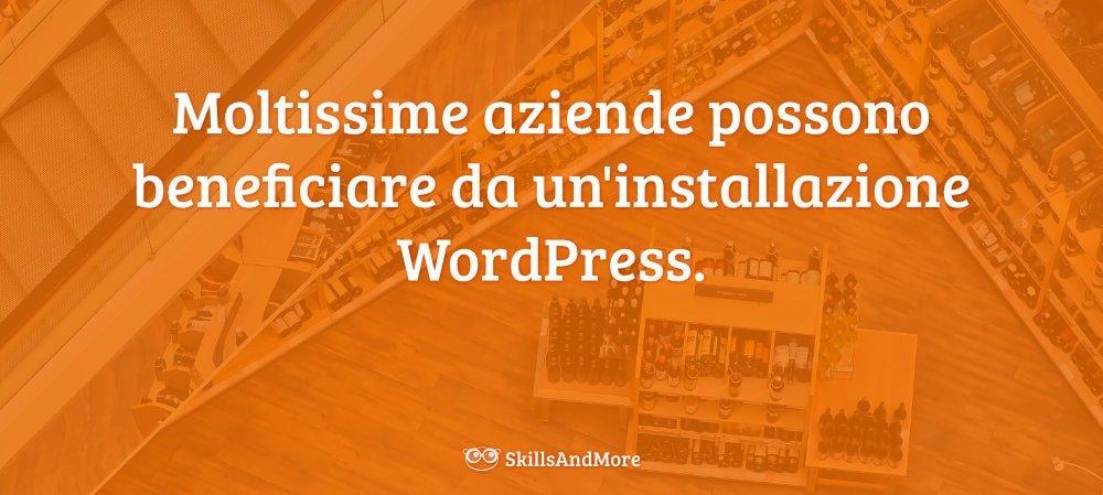 Molte aziende possono beneficiare da un'installazione WordPress