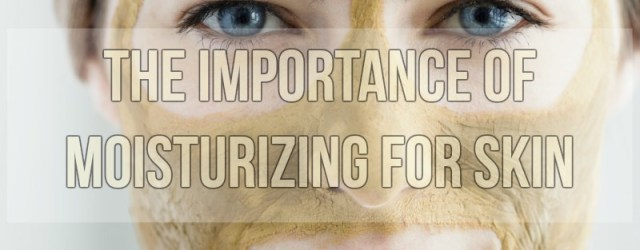 The Importance of Moisturizing for Skin